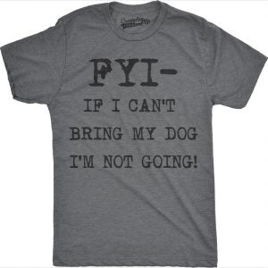 Mens FYI If I Cant Bring My Dog Funny Shirts for Dog Lovers Novelty Cool T shirt