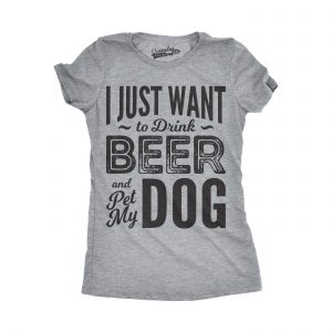 Womens I Just Want To Drink Beer and Pet My Dog Funny T shirts Novelty Dog Lover T shirt
