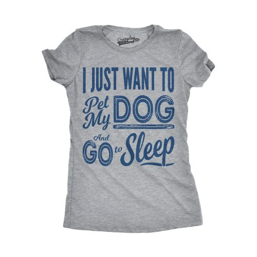 Womens I Just Want To Pet My Dog and Go To Sleep Funny T shirts Novelty Dog Lover T shirt
